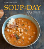Soup of the Day (Williams-Sonoma) : 365 Recipes for Every Day of the Year - Kate McMillian