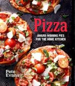 Pizza : Award-Winning Pies for the Home Kitchen - Pete Evans