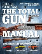 Field & Stream the Total Gun Manual : 335 Essential Shooting Skills - David E Petzal
