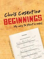 Beginnings : My Way to Start a Meal - Chris Cosentino