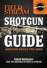 Shotgun Guide (Field & Stream) : Shotgun Skills You Need - Phil Bourjaily