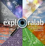 Exploralab : 150 + Ways to Investigate the Amazing Science All Around You - Weldon Owen