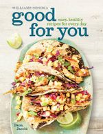 Good for You : Easy, Healthy Recipes for Every Day - Dana Jacobi