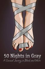 50 Nights in Gray : The Illustrated Edition: A Sensual Journey in Black and White - Laura Elias