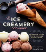 The Ice Creamery Cookbook : Modern Frozen Treats & Sweet Embellishments - Shelly Kaldunski