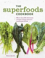 The Superfoods Cookbook : Nutritious Meals for Any Time of Day Using Nature's Healthiest Foods - Dana Jacobi
