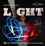 Exploring the Science of Light : 40+ Eye-Opening Investigations - The Exploratorium