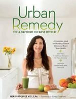 Urban Remedy : The 4-Day Home Cleanse Retreat to Detox, Treat Ailments, and Reset Your Health - Neka Pasquale