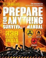 Prepare for Anything (Outdoor Life) : 338 Essential Skills - Tim Macwelch