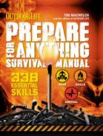 Outdoor Life : Prepare for Anything Survival Manual: 338 Essential Survival Skills - Tim MacWelch