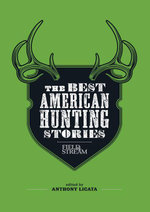 Field & Stream : The Best American Hunting Stories: Exciting true-life tales from America's leading outdoor writers