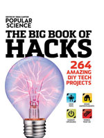 Popular Science : The Big Book of Hacks: 264 Amazing DIY Tech Projects