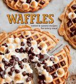 Waffles : Sweet & savory recipes for every meal - Tara Dugan