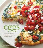 Eggs : Fresh, Simple Recipes for Frittatas, Omelets, Scrambles & More - Jodi Liano