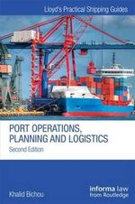 Port Operations, Planning and Logistics : Lloyd's Practical Shipping Guides - Khalid Bichou