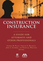 Construction Insurance : A Guide for Attorneys and Other Professionals - Stephen D Palley
