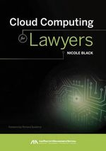 Cloud Computing for Lawyers : A Comprehensive Guide to Identifying and Avoiding ... - Nicole Black