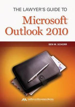 The Lawyer's Guide to Microsoft Outlook 2010 - Ben M Schorr