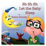 Sh Sh Sh Let the Baby Sleep - Kathy Stemke
