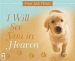I Will See You in Heaven - Friar Jack Wintz