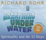 Breathing Under Water : Spirituality and the 12 Steps - Richard Rohr
