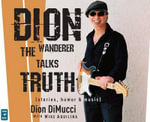 Dion : The Wanderer Talks Truth - Dion DiMucci