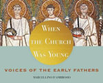 When the Church Was Young : Voices of the Early Fathers - Marcellino D'Ambrosio