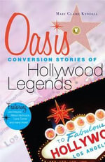 Oasis : Conversion Stories of Hollywood Legends - Mary Claire Kendall