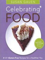 Celebrating Food : 121 Gluten-Free Recipes for a Healthier You - Susan Gauen