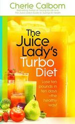The Juice Lady's Turbo Diet : Lose Ten Pounds in Ten Days the Healthy Way! - Cherie Calbom