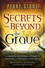 Secrets from Beyond the Grave Secrets from Beyond the Grave :  A Biblical Guide to the Mystery of Heaven, Hell and Eternity - Perry Stone