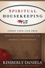 Spiritual Housekeeping : Sweep Your Life Free from Demonic Strongholds and Satanic Oppression - Kimberly Daniels