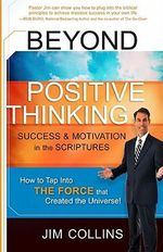 Beyond Positive Thinking : Success & Motivation in the Scriptures - Jim Collins