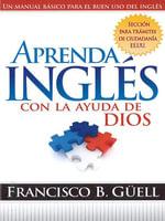 Aprenda Ingles Con La Ayuda De Dios : Un manual basico para el buen uso del ingles - Francisco Guell