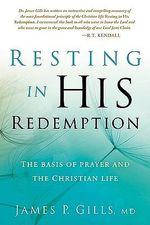 Resting in His Redemption : The Basis of Prayer and the Christian Life - Dr James P Gills