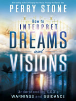 How to Interpret Dreams and Visions : Understanding God's warnings and guidance - Perry Stone
