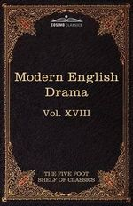 Modern English Drama : The Five Foot Shelf of Classics, Vol. XVIII (in 51 Volumes) - John Dryden