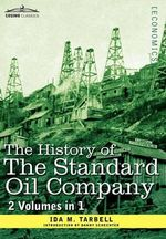 The History of the Standard Oil Company ( 2 Volumes in 1) - Ida M Tarbell