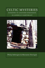 Celtic Mysteries : Windows to Another Dimension in America's Northeast - Philip Imbrogno