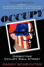 Occupy : Dissecting Occupy Wall Street - Danny Schechter