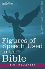 Figures of Speech Used in the Bible - E W Bullinger