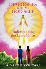 Dialogues with My God Self : Understanding the Law of Love - Alvaro Bizziccari