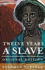 Twelve Years a Slave : Original Edition - Solomon Northup