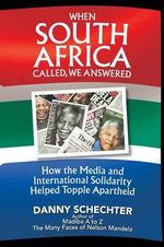 When South Africa Called, We Answered : How the Media and International Solidarity Helped Topple Apartheid - Danny Schechter