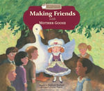Making Friends with Mother Goose - Stephanie Hedlund