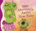 Flip-Flop and the Absolutely Awful New Baby : Flip-Flop Adventures - Janice Levy