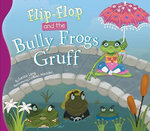 Flip-Flop and the Bully Frogs Gruff : Flip-Flop Adventures - Janice Levy