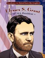 Ulysses S. Grant : 18th U.S. President - Joeming Dunn