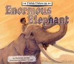 I Wish I Were an Enormous Elephant - Christina Jordan