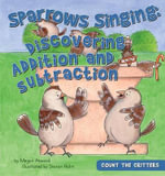 Sparrows Singing : Discovering Addition and Subtraction - Megan Atwood